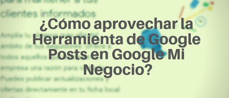 ¿Cómo aprovechar la Herramienta Google Posts en Google Mi Negocio?